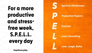 For a more productive and stress-free week, S.P.E.L.L. every day! #spelleveryday